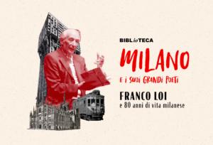Milano e i suoi grandi poeti: Franco Loi e 80 anni di vita milanese